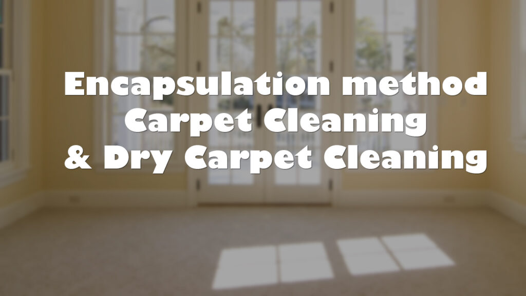 Encapsulation method Carpet Cleaning and Dry Carpet Cleaning